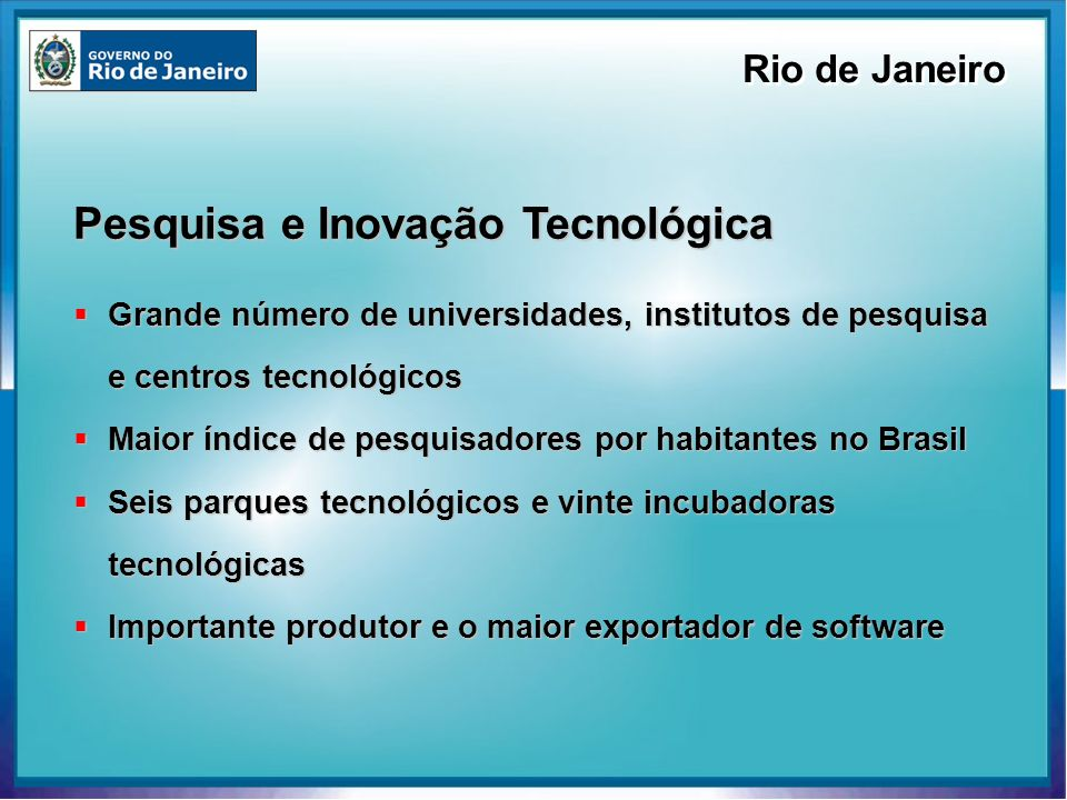 Pesquisa e Inovação Tecnológica Grande número de universidades, institutos de pesquisa e centros tecnológicos Grande número de universidades, institut