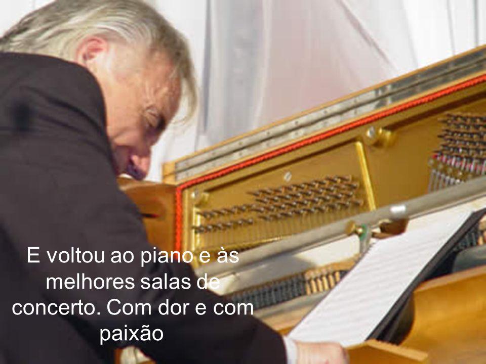 E voltou ao piano e às melhores salas de concerto. Com dor e com paixão.