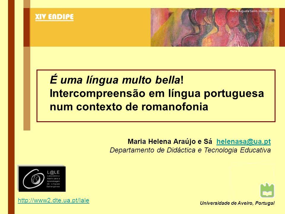 Universidade de Aveiro, Portugal XIV ENDIPE É uma língua multo bella! Intercompreensão em língua portuguesa num contexto de romanofonia Maria Helena A