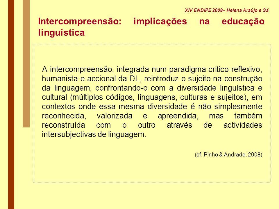 Intercompreensão: implicações na educação linguística A intercompreensão, integrada num paradigma critico-reflexivo, humanista e accional da DL, reint
