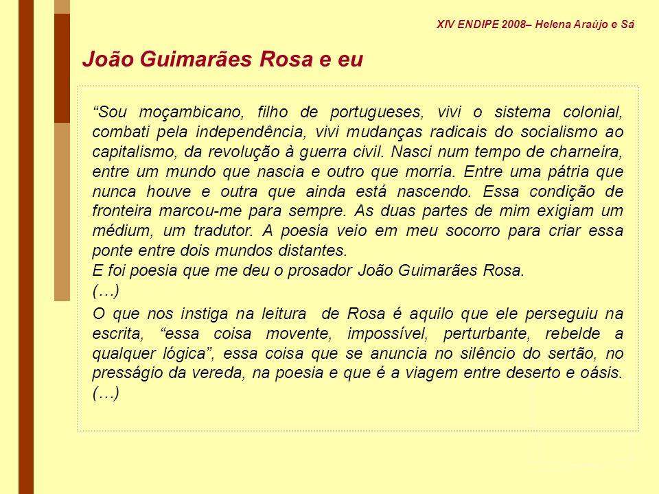 João Guimarães Rosa e eu Sou moçambicano, filho de portugueses, vivi o sistema colonial, combati pela independência, vivi mudanças radicais do sociali
