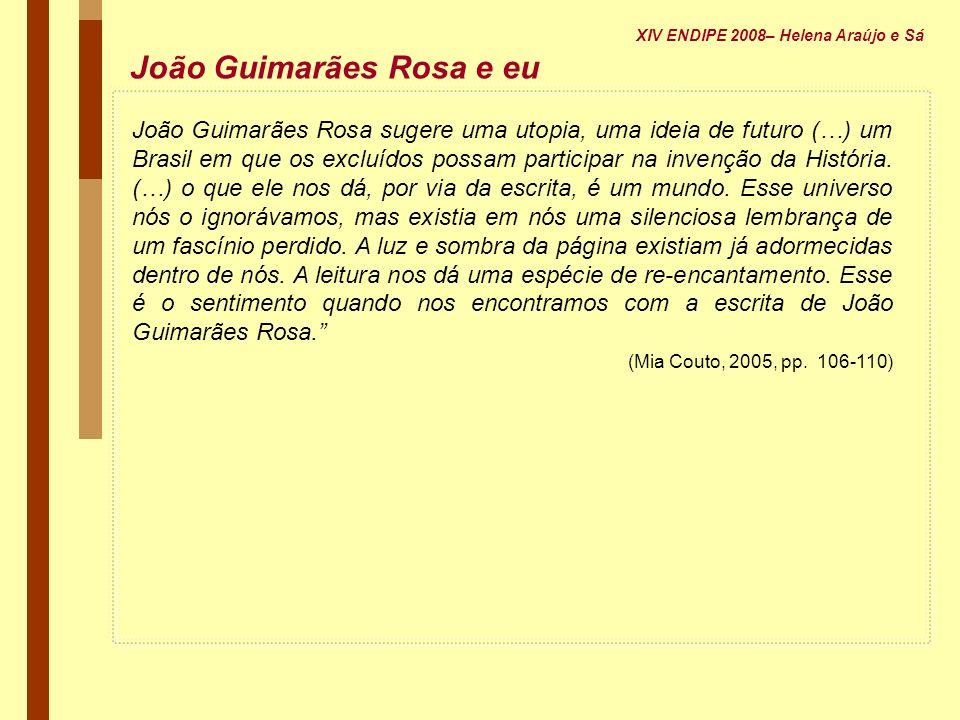 João Guimarães Rosa sugere uma utopia, uma ideia de futuro (…) um Brasil em que os excluídos possam participar na invenção da História. (…) o que ele