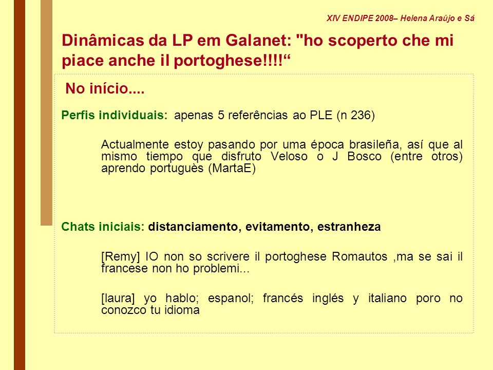 No início.... Perfis individuais: apenas 5 referências ao PLE (n 236) Actualmente estoy pasando por uma época brasileña, así que al mismo tiempo que d