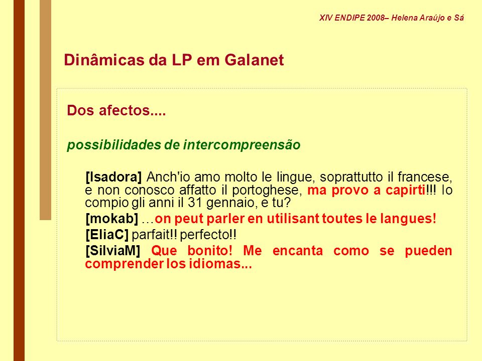 Dinâmicas da LP em Galanet Dos afectos.... possibilidades de intercompreensão [Isadora] Anch'io amo molto le lingue, soprattutto il francese, e non co