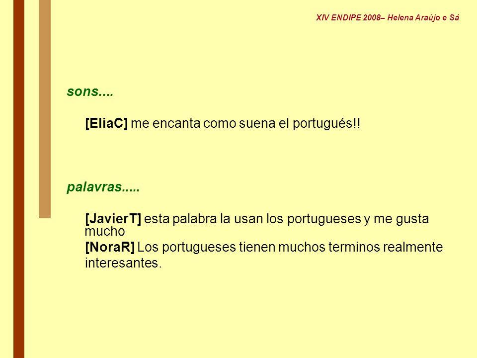 sons.... [EliaC] me encanta como suena el portugués!! palavras..... [JavierT] esta palabra la usan los portugueses y me gusta mucho [NoraR] Los portug