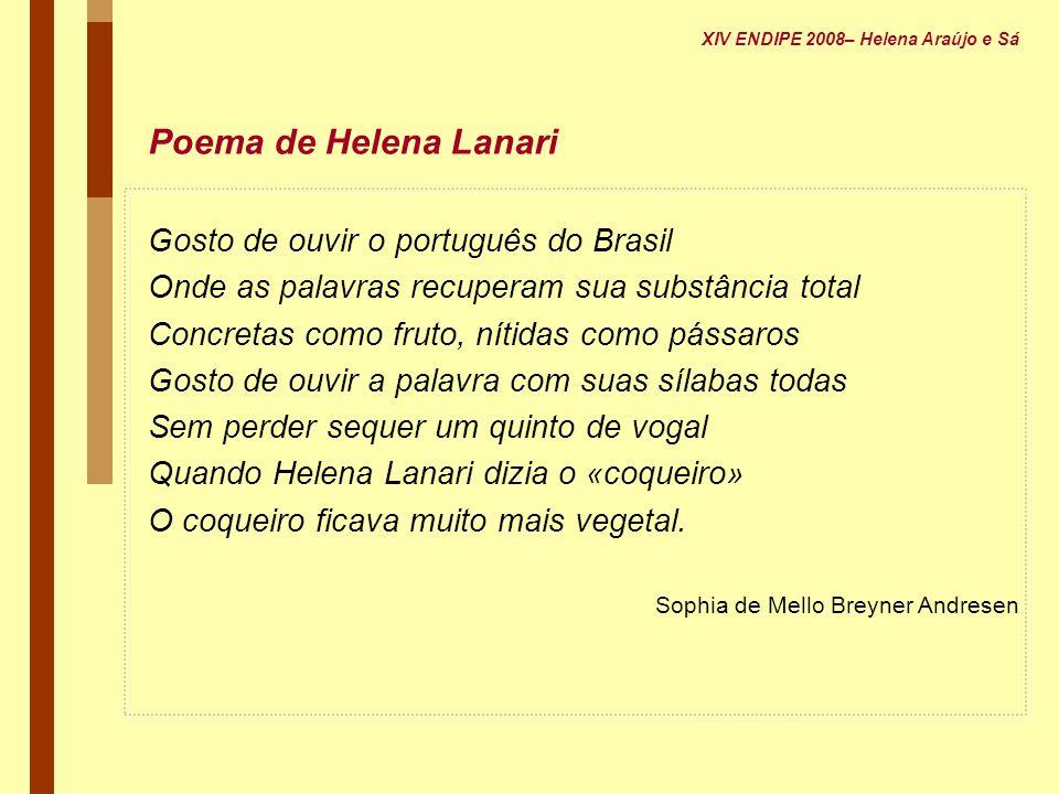 Poema de Helena Lanari Gosto de ouvir o português do Brasil Onde as palavras recuperam sua substância total Concretas como fruto, nítidas como pássaro