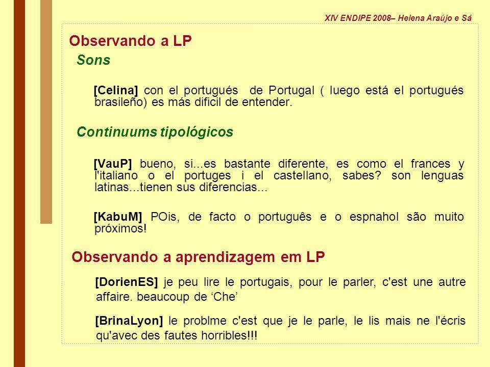 Observando a LP Sons [Celina] con el portugués de Portugal ( luego está el portugués brasileño) es más dificil de entender. Continuums tipológicos [Va