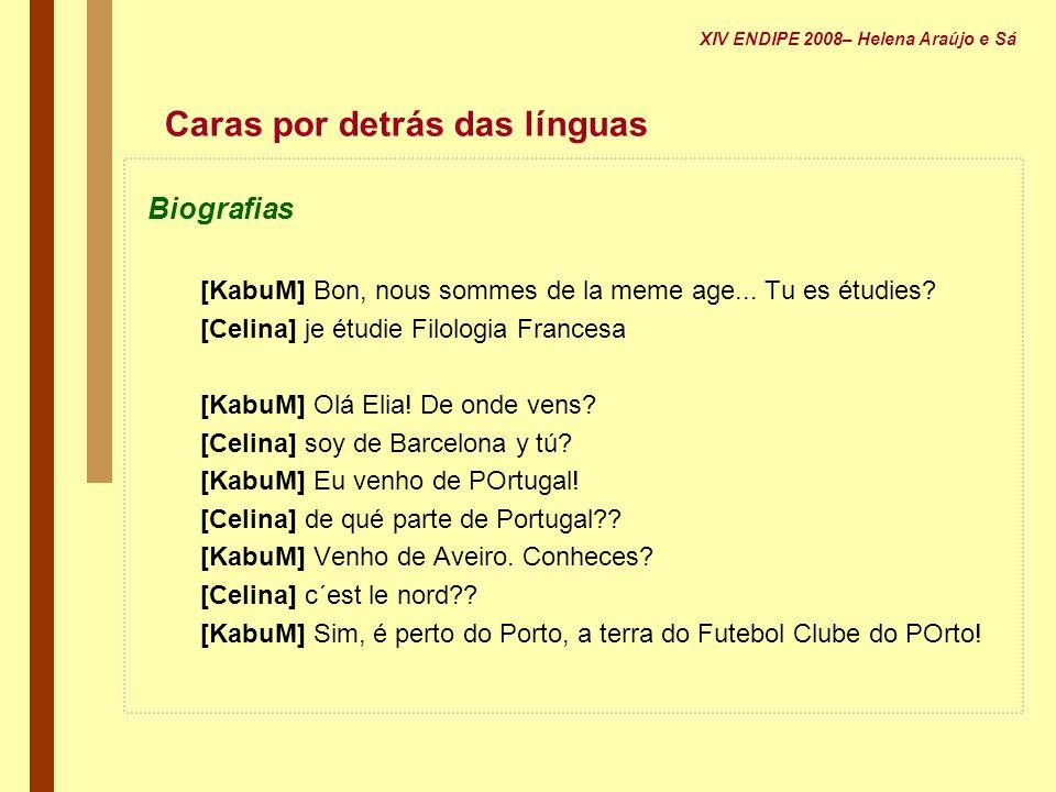 Caras por detrás das línguas Biografias [KabuM] Bon, nous sommes de la meme age... Tu es étudies? [Celina] je étudie Filologia Francesa [KabuM] Olá El