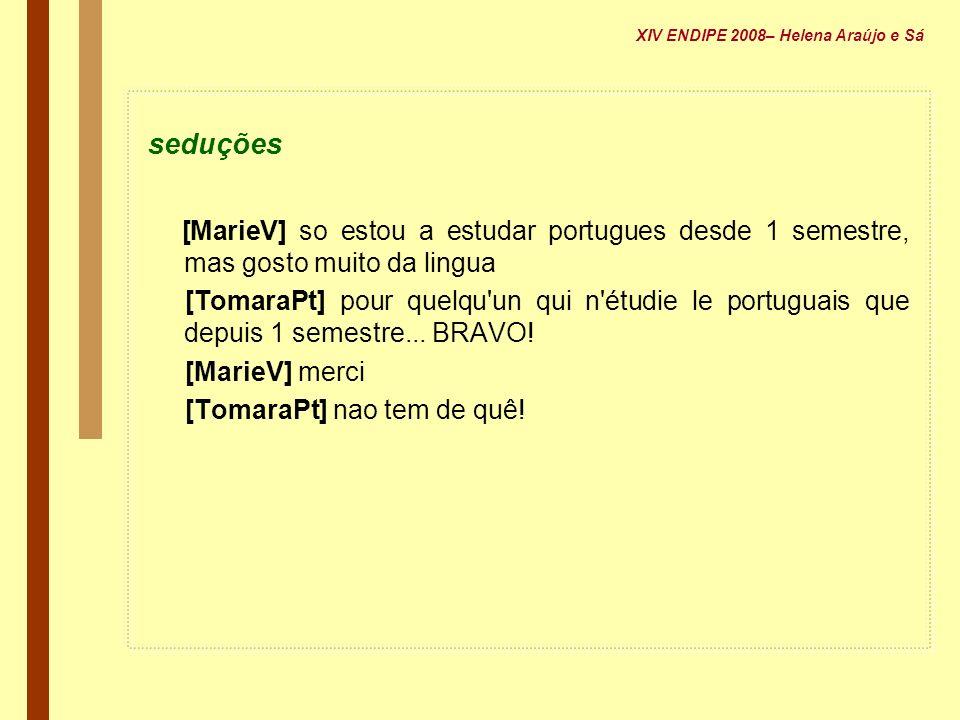 seduções [MarieV] so estou a estudar portugues desde 1 semestre, mas gosto muito da lingua [TomaraPt] pour quelqu'un qui n'étudie le portuguais que de