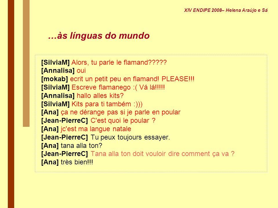 [SilviaM] Alors, tu parle le flamand????? [Annalisa] oui [mokab] ecrit un petit peu en flamand! PLEASE!!! [SilviaM] Escreve flamanego :( Vá lá!!!!! [A