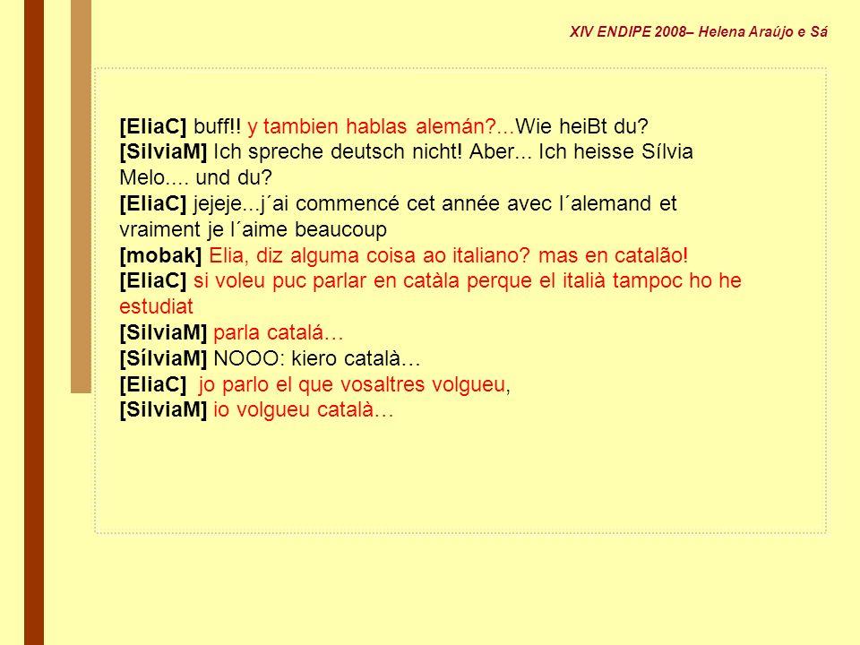 [EliaC] buff!! y tambien hablas alemán?...Wie heiBt du? [SilviaM] Ich spreche deutsch nicht! Aber... Ich heisse Sílvia Melo.... und du? [EliaC] jejeje