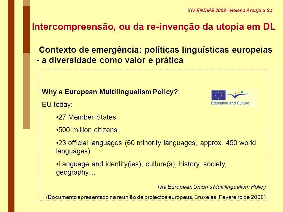Intercompreensão, ou da re-invenção da utopia em DL Contexto de emergência: políticas linguísticas europeias - a diversidade como valor e prática Why
