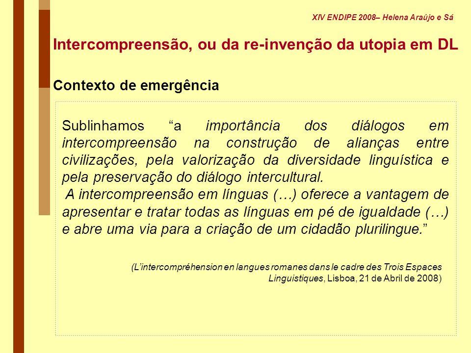 Sublinhamos a importância dos diálogos em intercompreensão na construção de alianças entre civilizações, pela valorização da diversidade linguística e