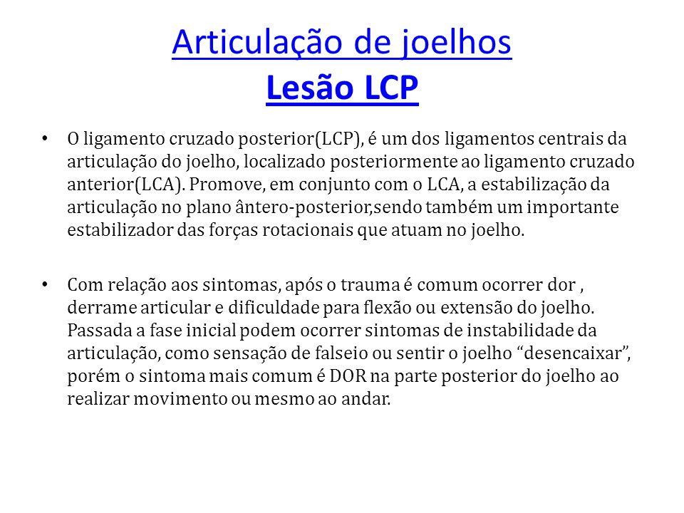 Articulação de joelhos Lesão LCP O ligamento cruzado posterior(LCP), é um dos ligamentos centrais da articulação do joelho, localizado posteriormente