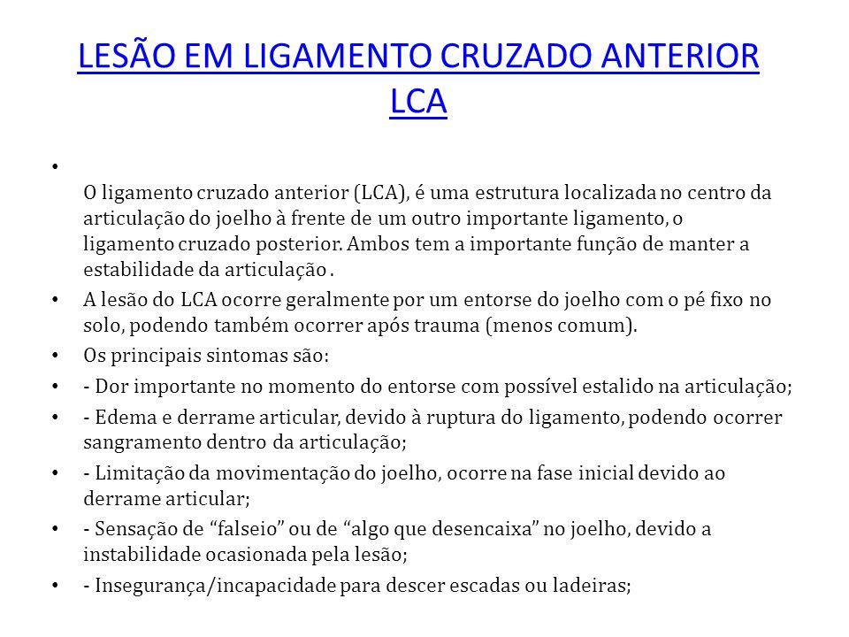 LESÃO EM LIGAMENTO CRUZADO ANTERIOR LCA O ligamento cruzado anterior (LCA), é uma estrutura localizada no centro da articulação do joelho à frente de