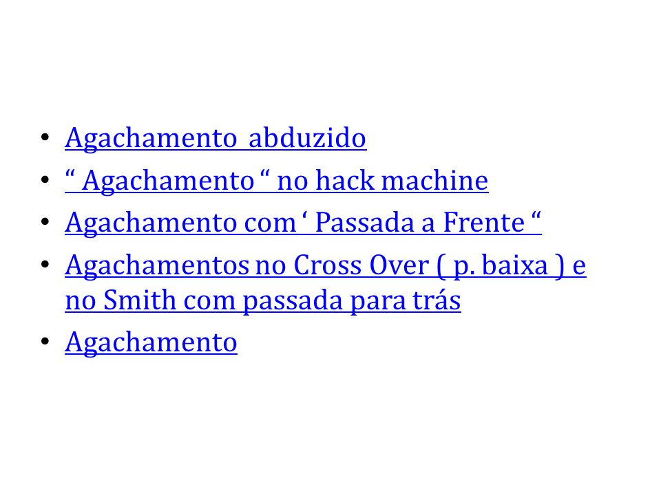 Agachamento abduzido Agachamento no hack machine Agachamento com Passada a Frente Agachamentos no Cross Over ( p. baixa ) e no Smith com passada para