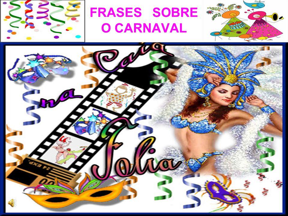 11 2 Se o amor é fantasia, eu me encontro ultimament e em pleno carnaval. Vinícius de Moraes
