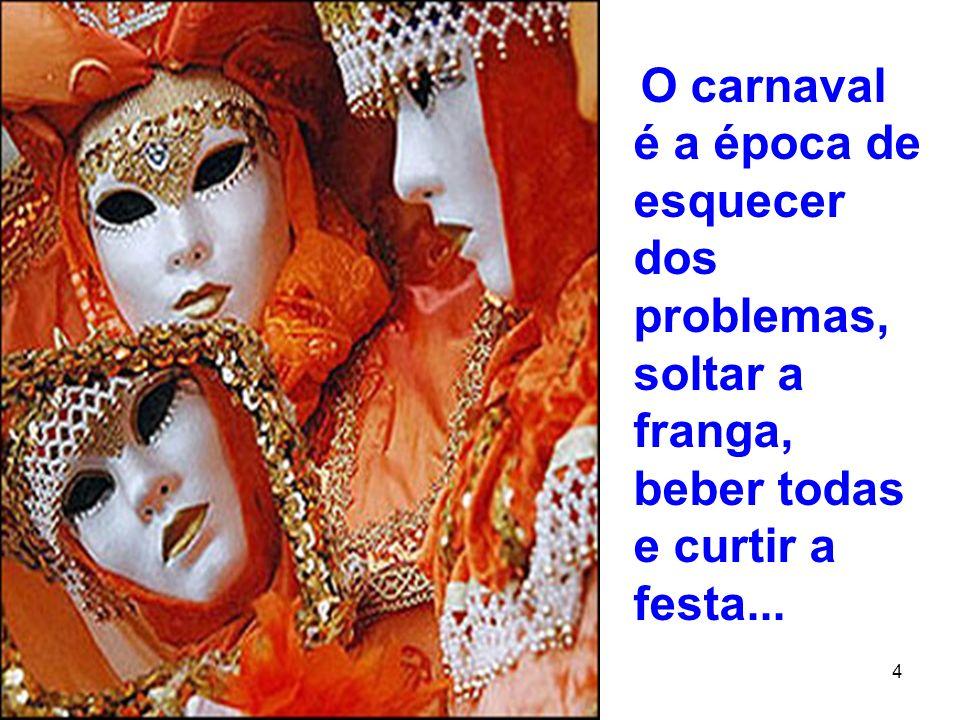 11 5 O carnaval é uma coisa estranhíssi ma; eu me vi dentro dele, como todo mundo, enquanto vítima e ator.