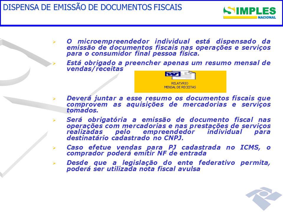 DISPENSA DE EMISSÃO DE DOCUMENTOS FISCAIS O microempreendedor individual está dispensado da emissão de documentos fiscais nas operações e serviços para o consumidor final pessoa física.