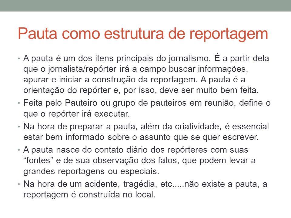 Pauta como estrutura de reportagem A pauta é um dos itens principais do jornalismo. É a partir dela que o jornalista/repórter irá a campo buscar infor