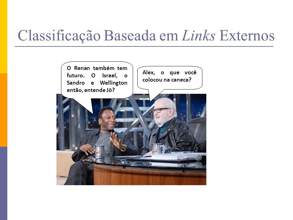 Classificação Baseada em Links Externos O Renan também tem futuro. O Israel, o Sandro e Wellington então, entende Jô? Alex, o que você colocou na cane