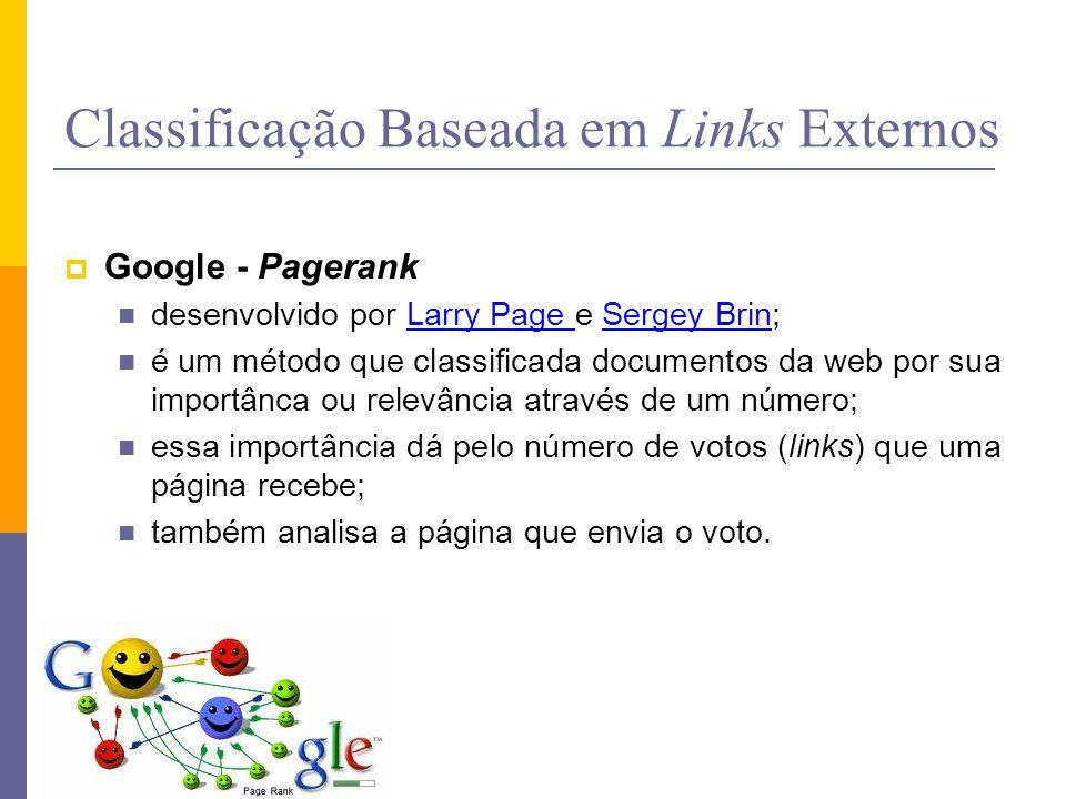 Classificação Baseada em Links Externos Google - Pagerank desenvolvido por Larry Page e Sergey Brin;Larry Page Sergey Brin é um método que classificad