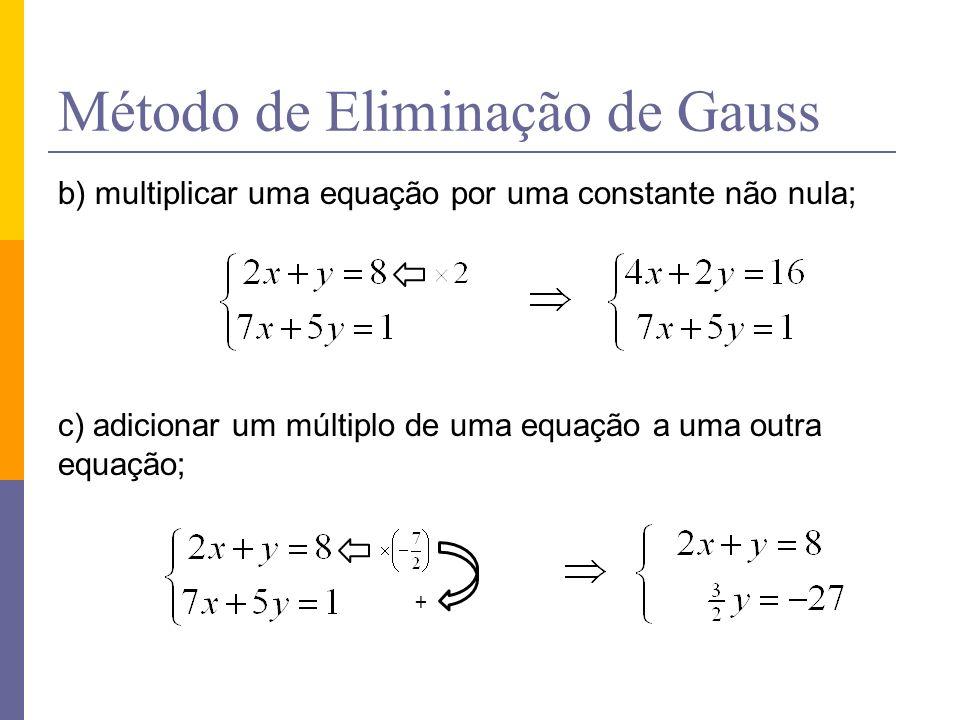 Método de Eliminação de Gauss b) multiplicar uma equação por uma constante não nula; c) adicionar um múltiplo de uma equação a uma outra equação; +