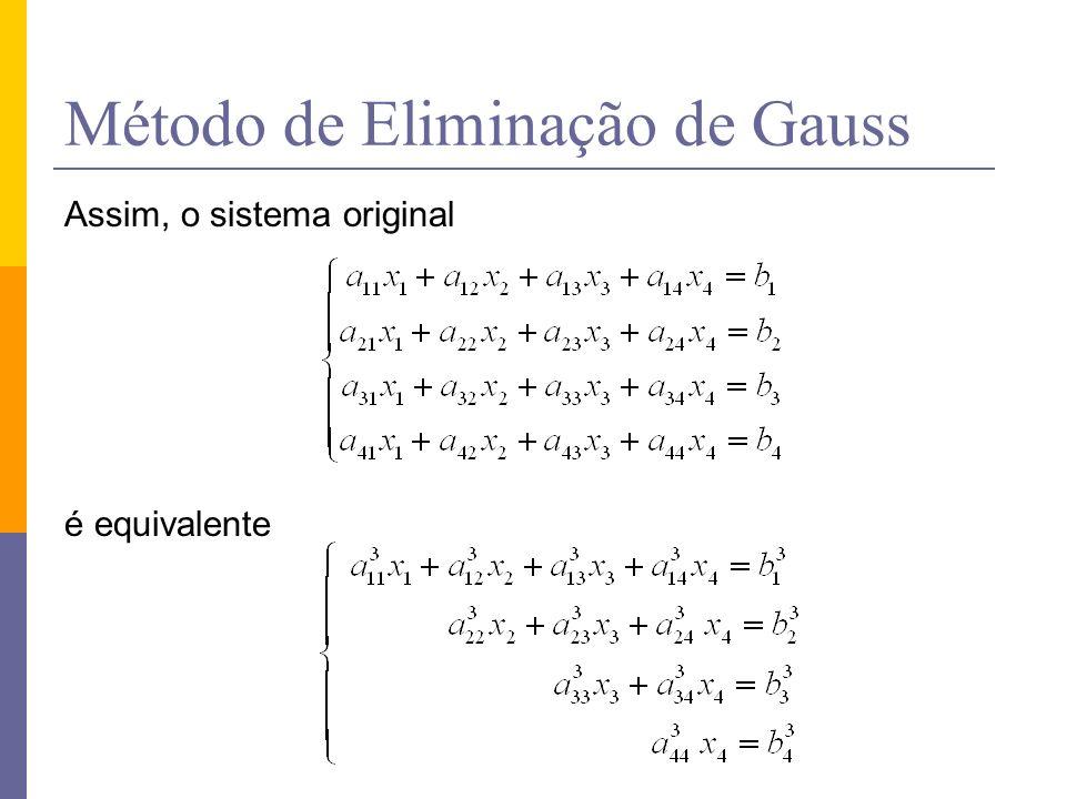Método de Eliminação de Gauss Assim, o sistema original é equivalente