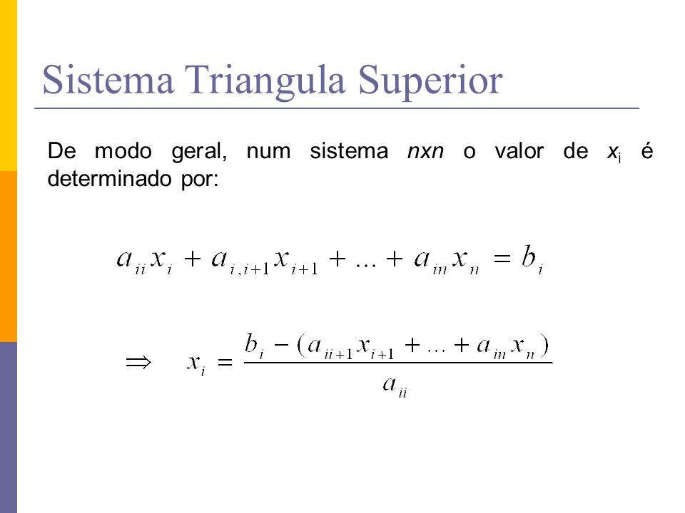 Sistema Triangula Superior De modo geral, num sistema nxn o valor de x i é determinado por: