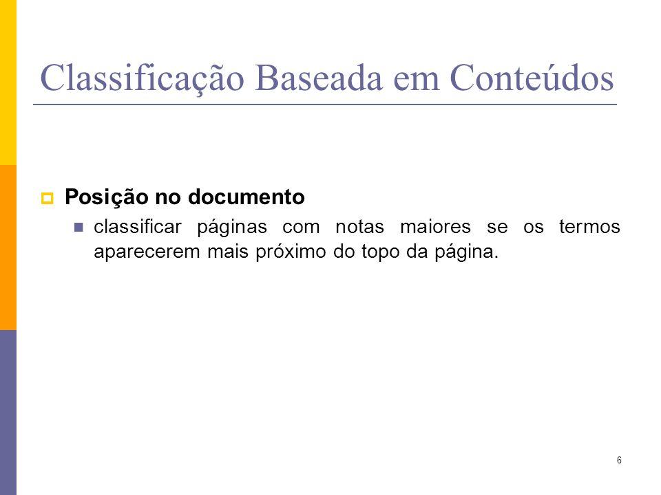 Posição no documento classificar páginas com notas maiores se os termos aparecerem mais próximo do topo da página. 6
