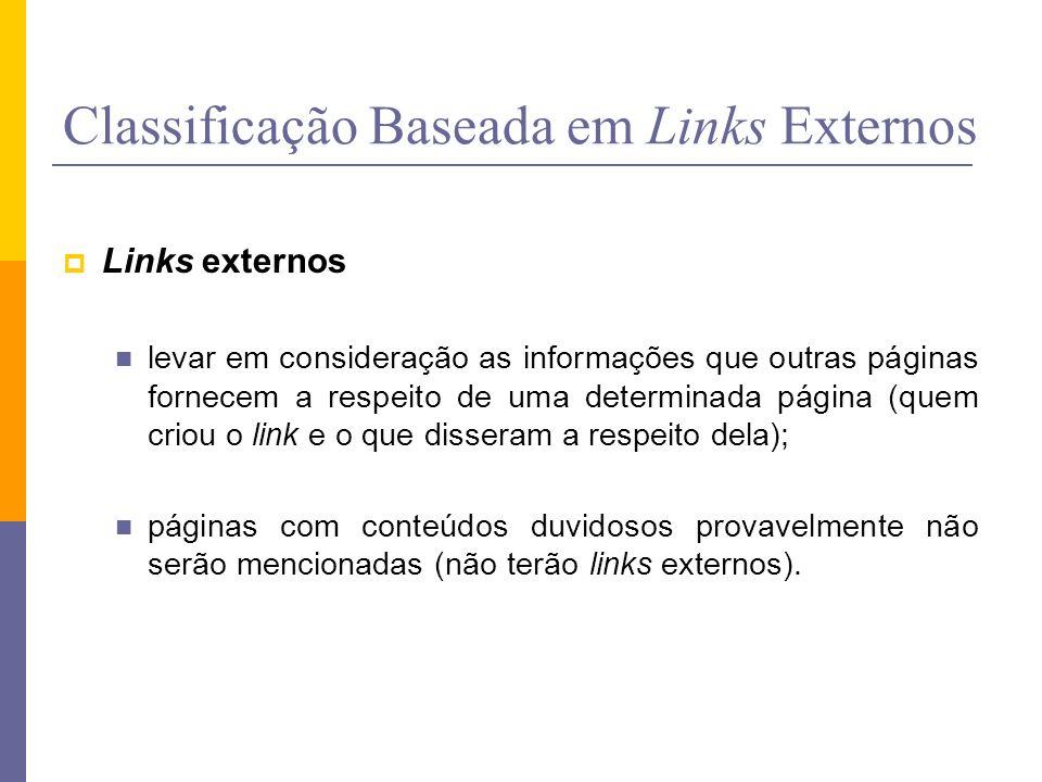 Classificação Baseada em Links Externos Links externos levar em consideração as informações que outras páginas fornecem a respeito de uma determinada