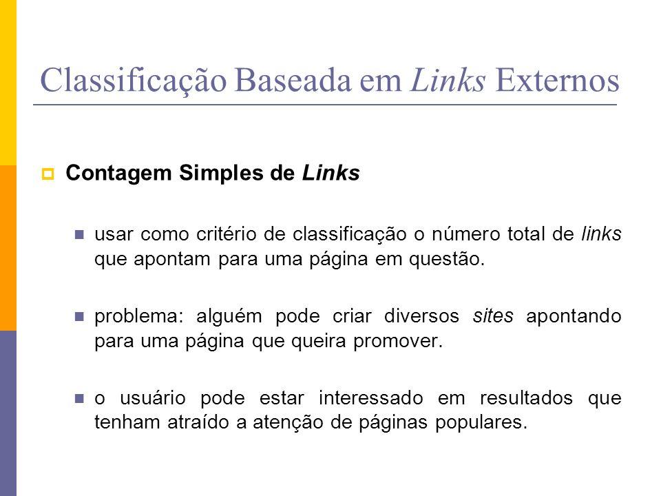 Classificação Baseada em Links Externos Contagem Simples de Links usar como critério de classificação o número total de links que apontam para uma pág
