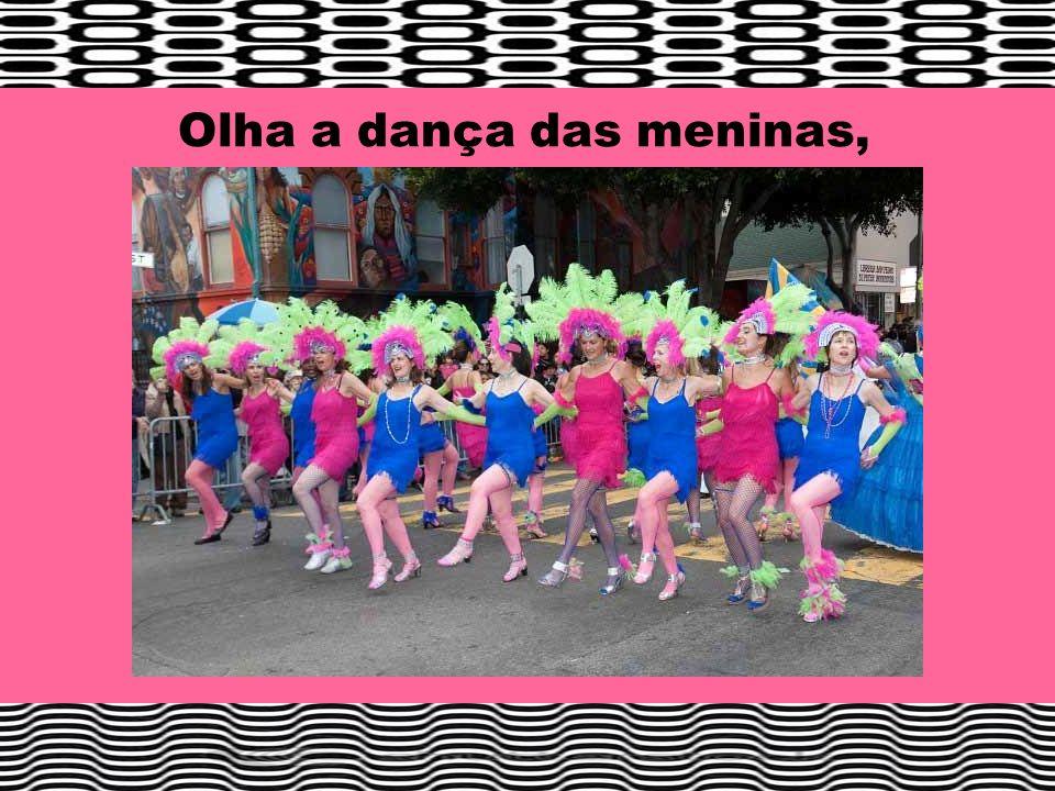 Olha a dança das meninas,