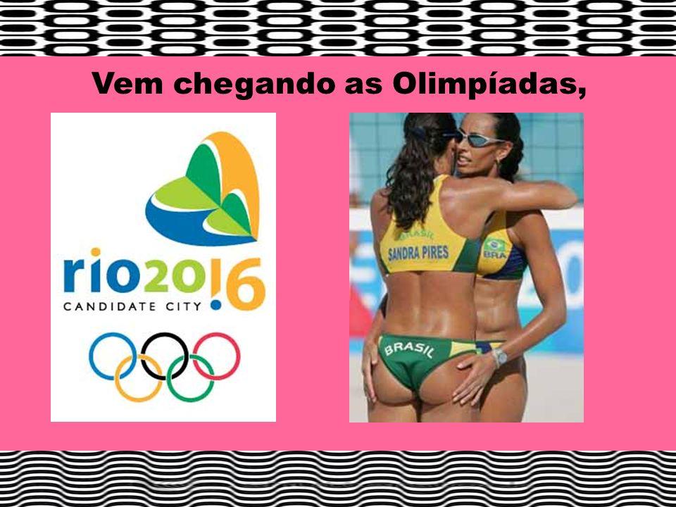 Vem chegando as Olimpíadas,