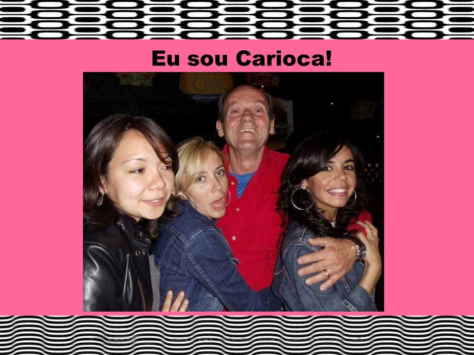Eu sou Carioca!