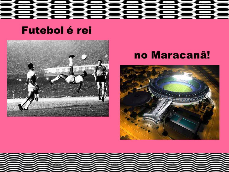 Futebol é rei no Maracanã!