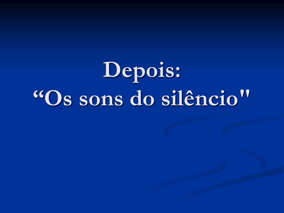 Depois: Os sons do silêncio