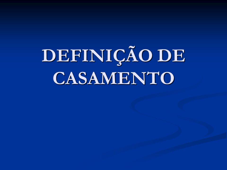 DEFINIÇÃO DE CASAMENTO