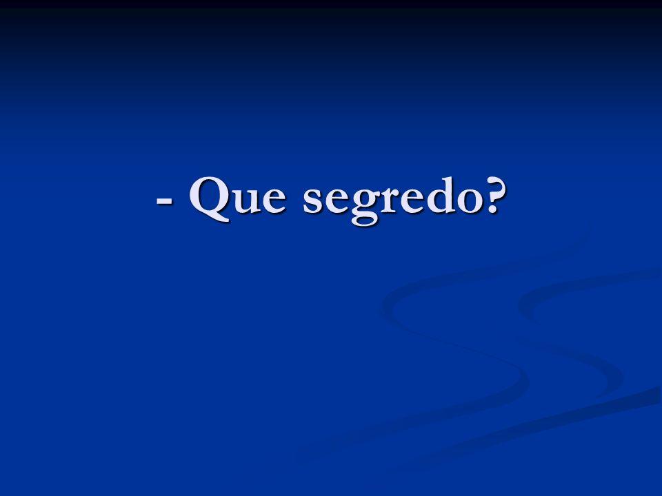 - Que segredo?