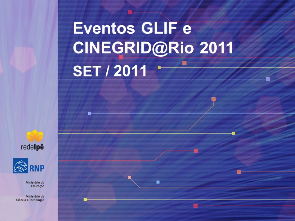 SET / 2011 Eventos GLIF e CINEGRID@Rio 2011