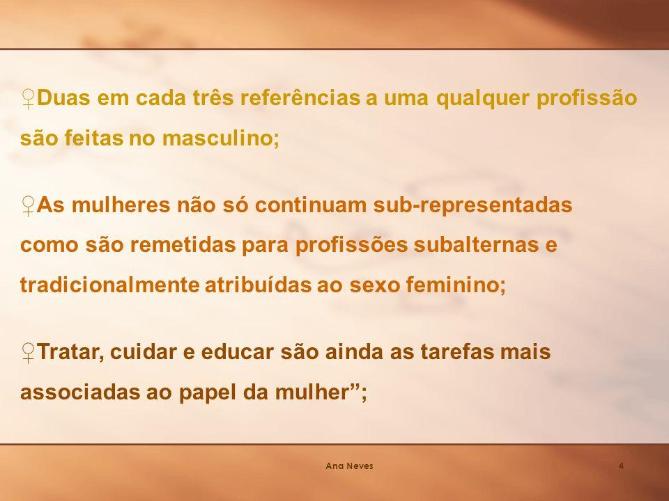 Ana Neves15 Neste contexto, seria também desejável que existisse nas disciplinas de Desenvolvimento Pessoal e Social e Área de Integração ou nas áreas de projecto a desenvolver por cada escola / turma, um capítulo sobre igualdade de oportunidades entre homens e mulheres.