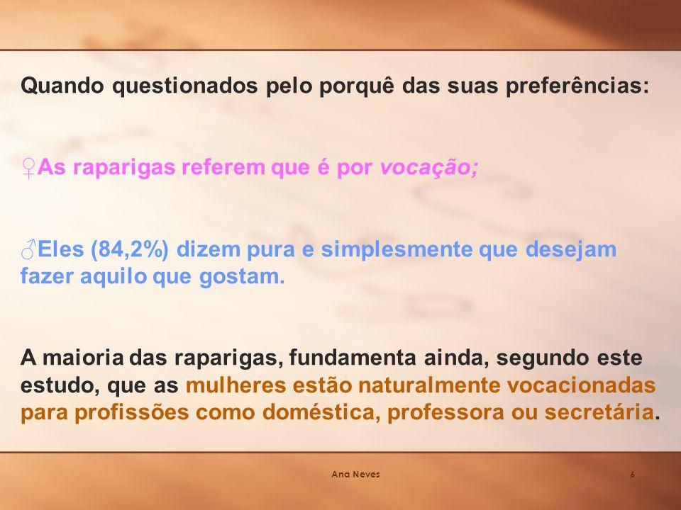Ana Neves7 Pedimos a uma professora do 1º ciclo do ensino básico, de uma escola de Setúbal, que perguntasse aos seus alunos o que gostariam de ser quando forem grandes.