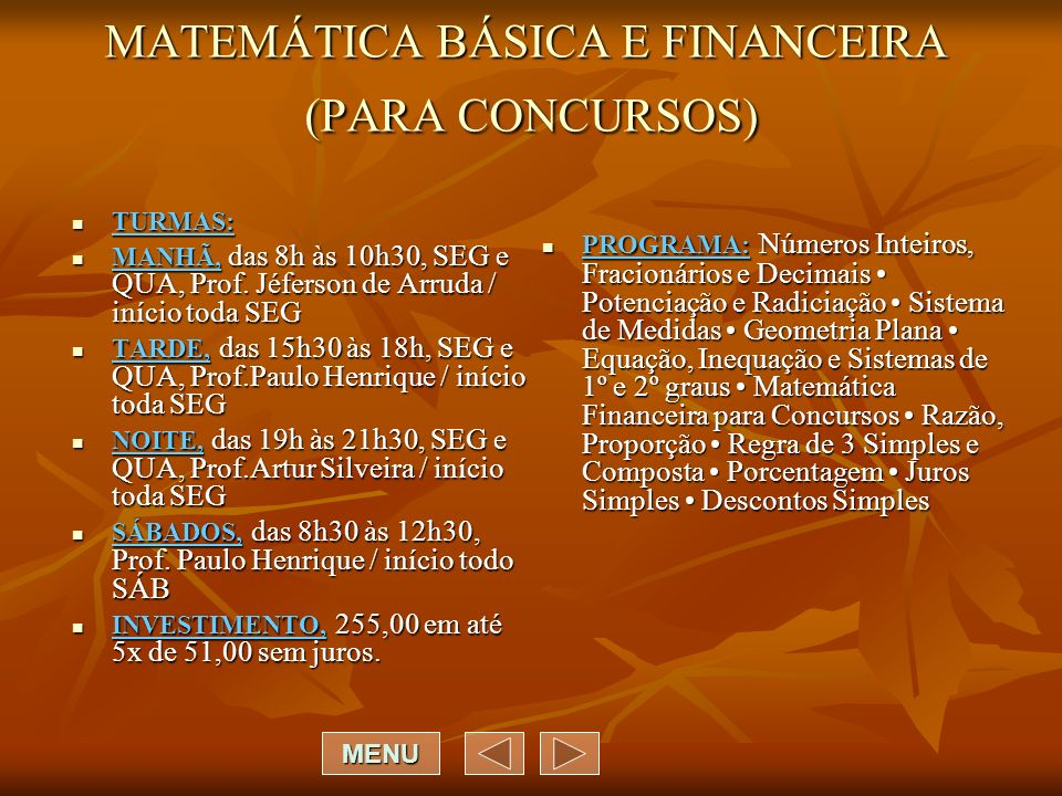 MATEMÁTICA BÁSICA E FINANCEIRA (PARA CONCURSOS) TURMAS: TURMAS: MANHÃ, das 8h às 10h30, SEG e QUA, Prof. Jéferson de Arruda / início toda SEG MANHÃ, d