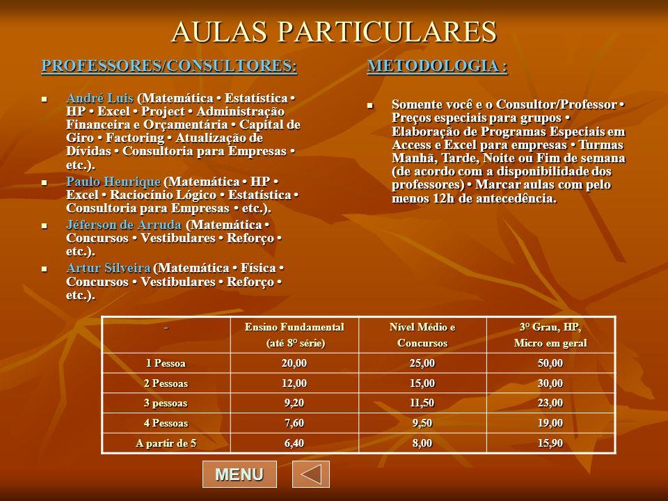 AULAS PARTICULARES PROFESSORES/CONSULTORES: André Luis (Matemática Estatística HP Excel Project Administração Financeira e Orçamentária Capital de Giro Factoring Atualização de Dívidas Consultoria para Empresas etc.).