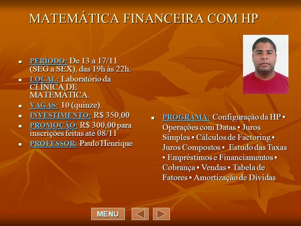 MATEMÁTICA FINANCEIRA COM HP PERÍODO: De 13 a 17/11 (SEG a SEX), das 19h às 22h. PERÍODO: De 13 a 17/11 (SEG a SEX), das 19h às 22h. LOCAL: Laboratóri