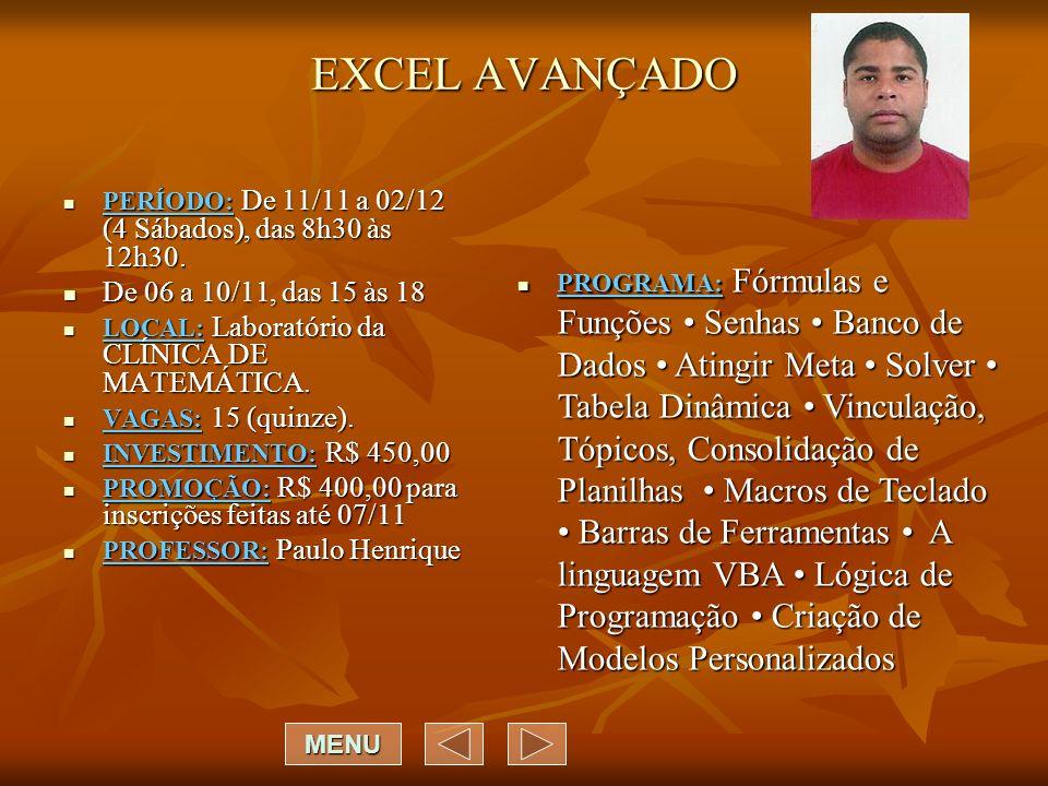 EXCEL AVANÇADO PERÍODO: De 11/11 a 02/12 (4 Sábados), das 8h30 às 12h30.