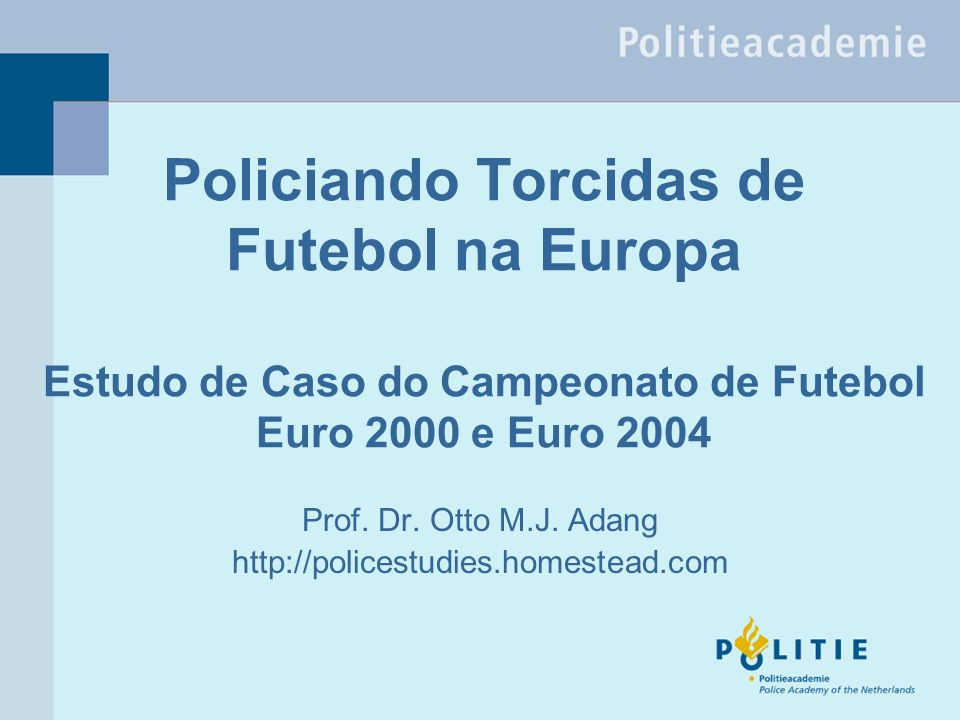 Policiando Torcidas de Futebol na Europa Estudo de Caso do Campeonato de Futebol Euro 2000 e Euro 2004 Prof.