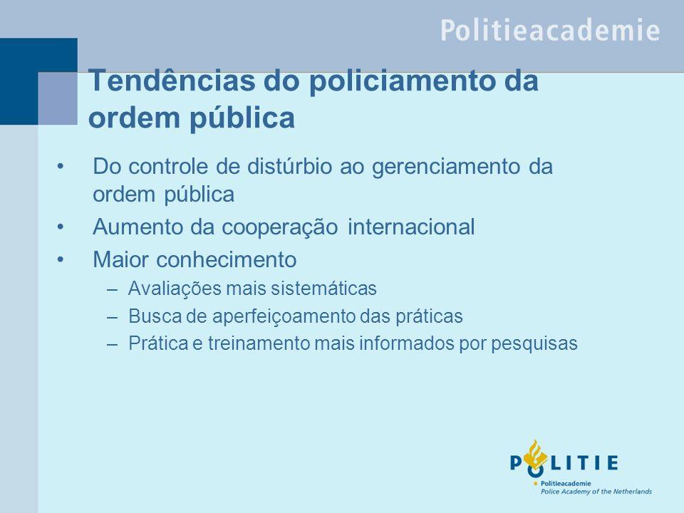 Tendências do policiamento da ordem pública Do controle de distúrbio ao gerenciamento da ordem pública Aumento da cooperação internacional Maior conhecimento –Avaliações mais sistemáticas –Busca de aperfeiçoamento das práticas –Prática e treinamento mais informados por pesquisas