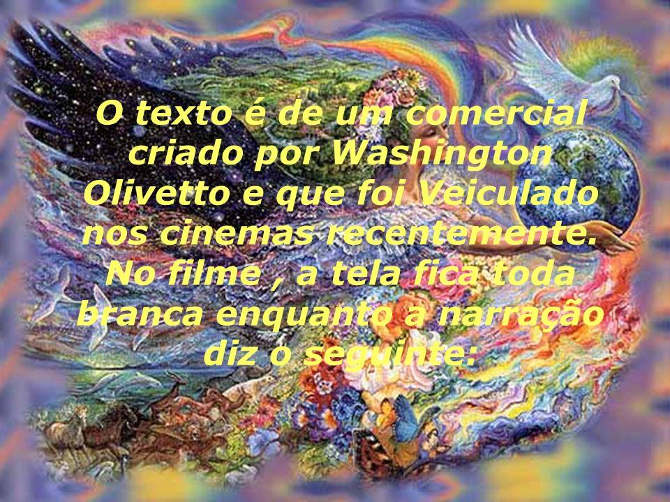 O texto é de um comercial criado por Washington Olivetto e que foi Veiculado nos cinemas recentemente.
