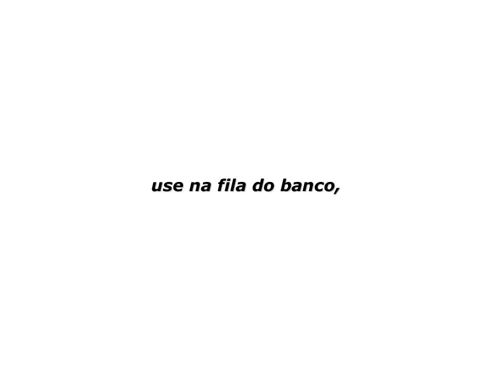 use na fila do banco,